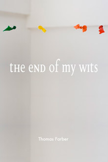 The End of My Wits, by Thomas Farber
